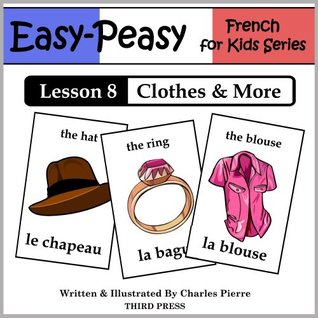 French Lesson 8: Clothes, Shoes, Jewelry & Accessories (Easy-Peasy French For Kids Series) Charles Pierre