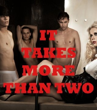 It Takes More Than Two: Five Group Sex Shorts  by  Rennaey Necee