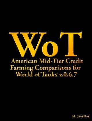 American Mid-Tier Credit Farming Comparisons for World of Tanks v.0.6.7 Marcos Sausilitos