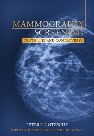 Mammography Screening - Truth, Lies and Controversy Peter Gøtzsche