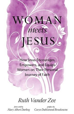Woman Meets Jesus: How Jesus Encourages, Empowers, and Equips Women on Their Personal Journey of Faith  by  Ruth Vander Zee