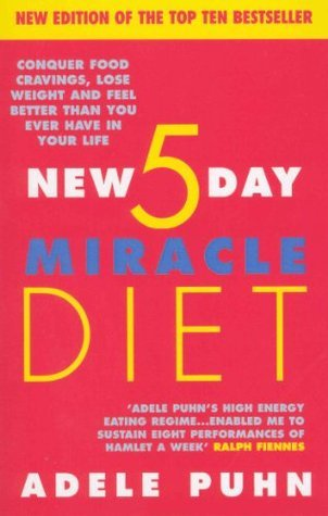 The New 5 Day Miracle Diet: Conquer Food Cravings, Lose Weight and Feel Better Than You Ever Have in Your Life  by  Adele Puhn