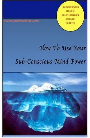 How To Use Your Sub-Conscious Mind Power  by  Linda Paull