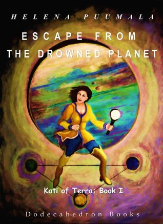 Kati of Terra Book One - Escape from the Drowned Planet Helena Puumala