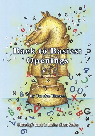 Back to Basics: Openings (ChessCafe Back to Basics Chess Series) Carsten Hansen