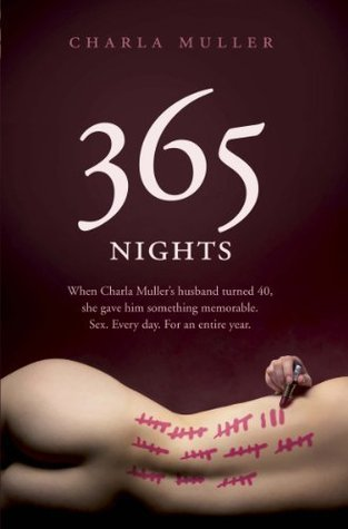365 Nights: When Charla Mullers husband turned 40, she gave him something memorable. Sex. Every day. For an ent  by  Charla Muller