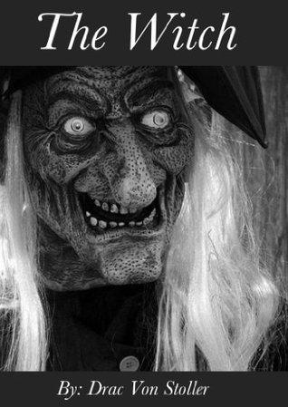 The Witch  by  Drac Von Stoller