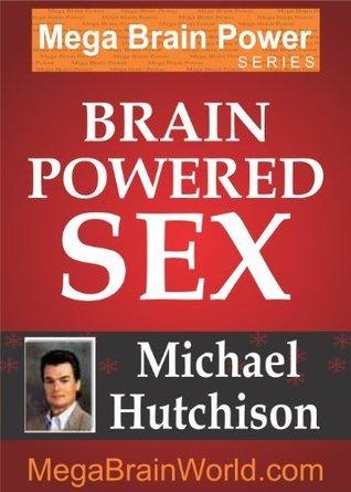 Brain Powered Sex Michael Hutchison