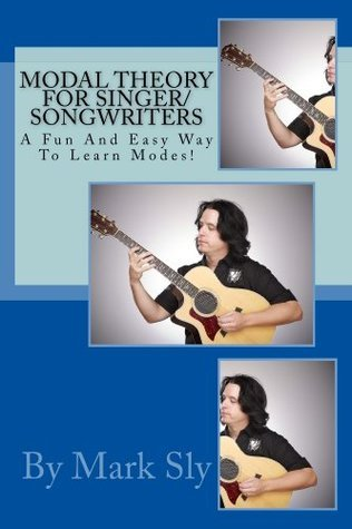 Modal Theory For Singer/Songwriters  by  Mark Sly