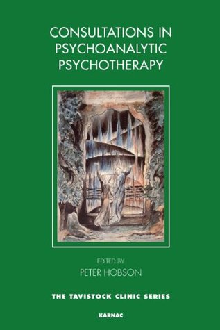 Consultations in Psychoanalytic Psychotherapy (The Tavistock Clinic Series)  by  Peter Hobson