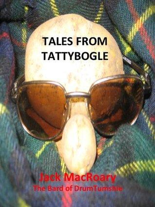 Tales from TattyBogle  by  Jack MacRoary