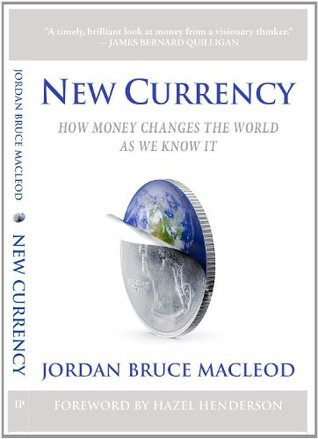 New Currency: How Money changes the World As We Know It Jordan Bruce Macleod