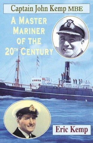 Captain John Kemp MBE: A Master Mariner of the 20th Century Eric Kemp