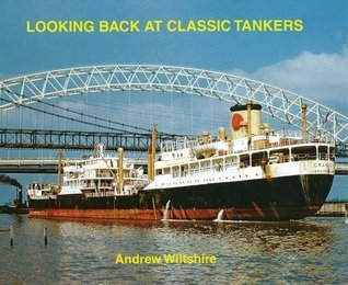 Looking Back at Classic Tankers Andrew Wiltshire