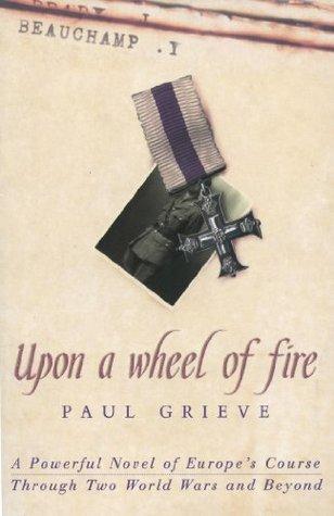 Upon a Wheel of Fire Paul Grieve