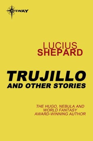Trujillo and Other Stories  by  Lucius Shepard