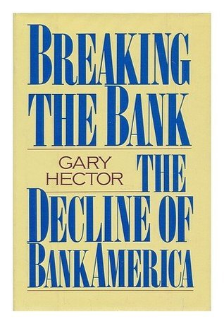 Breaking the Bank: The Decline of Bankamerica  by  Gary Hector