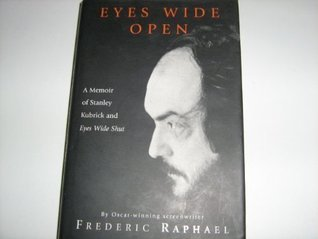 Eyes Wide Open: A Memoir Of Stanley Kubrick And Eyes Wide Shut  by  Frederic Raphael