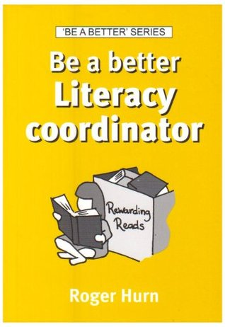 Be a Better Literacy Coordinator  by  Roger Hurn