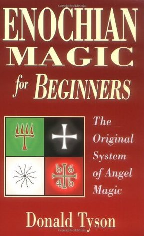 Enochian Magic For Beginners: The Original System of Angel Magic  by  Donald Tyson