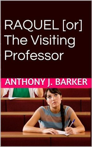 RAQUEL [or] The Visiting Professor Anthony Barker