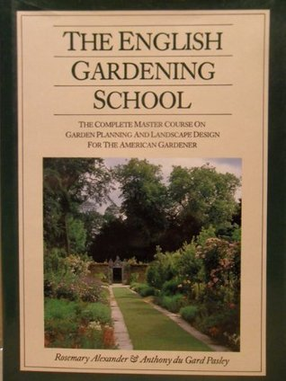 The English Gardening School: A Complete Course In Garden Planning And Design  by  Rosemary Alexander