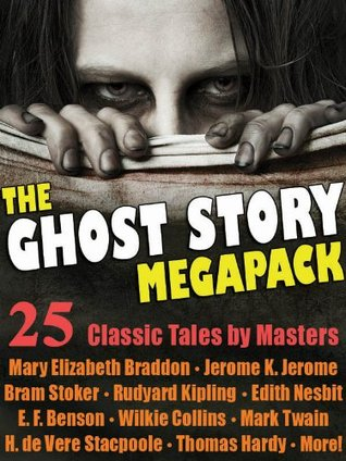 The Ghost Story Megapack: 25 Classic Tales Masters by Mary Elizabeth Braddon