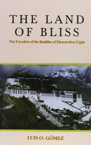 Land of Bliss: The Paradise of the Buddha of Measureless Light  by  Luis O. Gomez