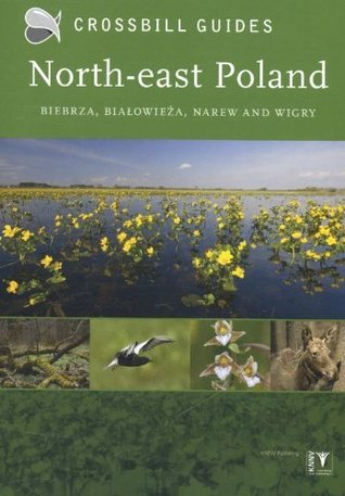 North-East Poland: Biebrza, Bialowieza and Wigry. Dirk Hilbers, Cate Ten Bouke Dirk Hilbers