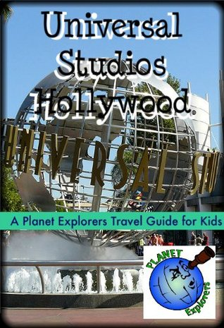 Universal Studios Hollywood: A Planet Explorers Travel Guide for Kids Laura Schaefer