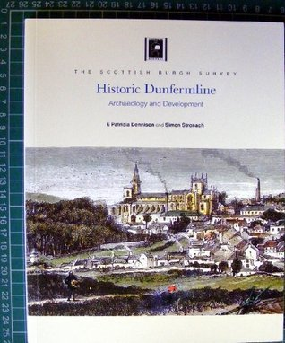 Historic Dunfermline: Archeology and Development  by  E. Patricia Dennison