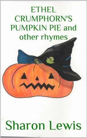 ETHEL CRUMPHORNS PUMPKIN PIE and other rhymes  by  Sharon Lewis