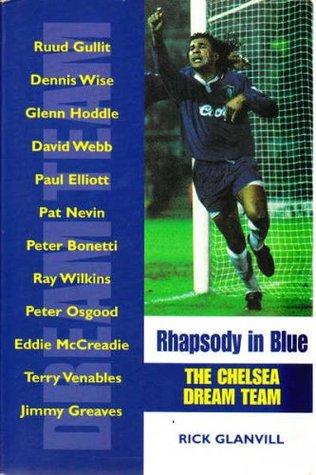 Rhapsody in Blue: Chelsea Dream Team  by  Rick Glanvill