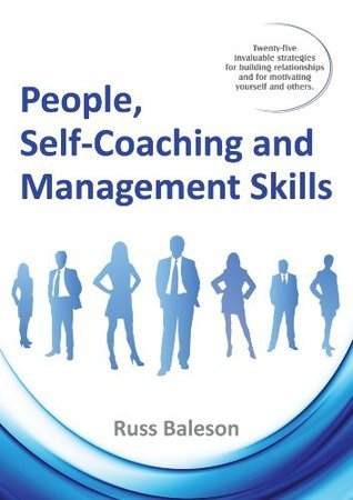 People, Self-Coaching and Management Skills  by  Russ Baleson