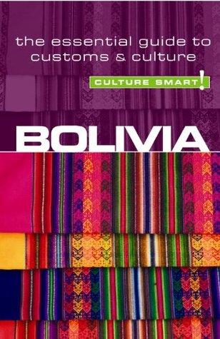 Bolivia - Culture Smart!: The Essential Guide to Customs & Culture  by  Keith Richards