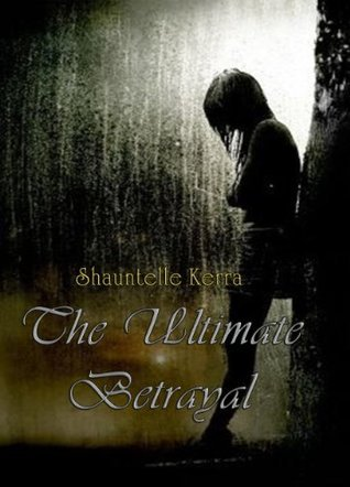 the ultimate betrayal  by  shauntelle kerra