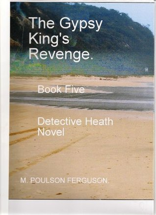 The Gypsy Kings Revenge. (The Gypsy Kings Revenge. A Davie Heath the Victorian Detective novel) Maurice Poulson Ferguson
