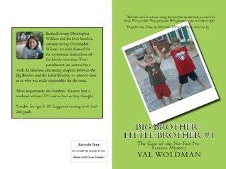 Big Brother/Little Brother #1: The Case of the No-Fair No-Screens Mystery  by  Val Woldman