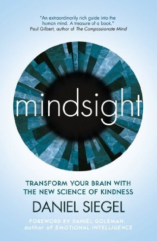 Mindsight: Transform Your Brain With The New Science Of Kindness  by  Daniel J. Siegel
