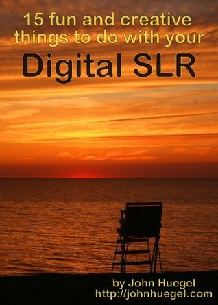 15 Fun and Creative Things to Do With Your Digital SLR  by  John Huegel