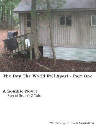 The Day The World Fell Apart - Prt 1  by  Steven Saunders
