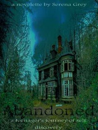 Abandoned~a Haunting Tale of Self Discovery Serena    Grey