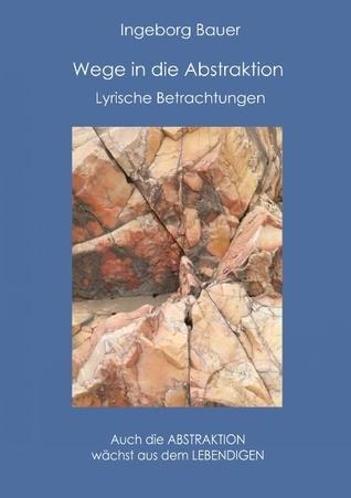 Wege in die Abstraktion: Lyrische Betrachtungen Ingeborg Bauer
