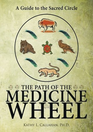 The Path of the Medicine Wheel:A Guide to the Sacred Circle  by  Kathy L. Callahan
