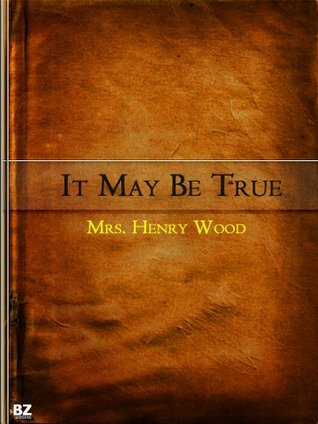 It May Be True  by  Henry Woods