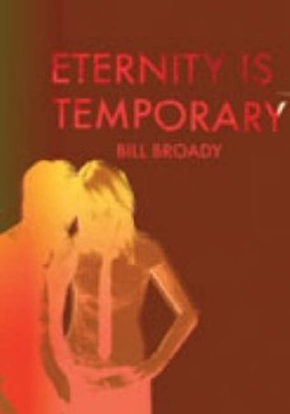 Eternity Is Temporary  by  Bill Broady