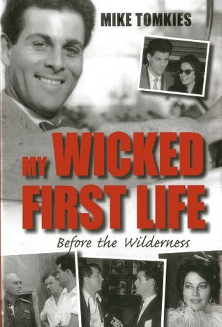 My Wicked First Life: Before the Wilderness  by  Mike Tomkies
