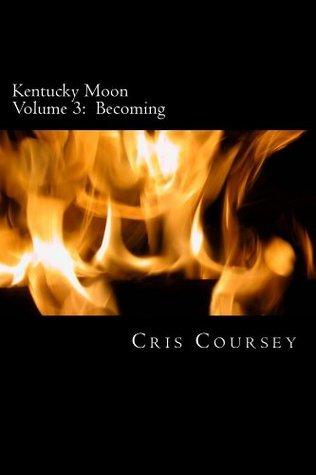 Kentucky Moon Volume 3:  Becoming Cris Coursey
