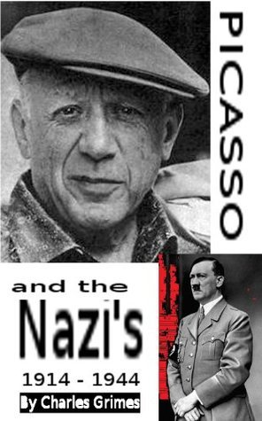 Picasso and the Nazis: 1914 - 1944  by  Charles Grimes