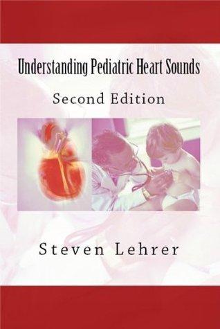 Understanding Pediatric Heart Sounds  by  Steven Lehrer